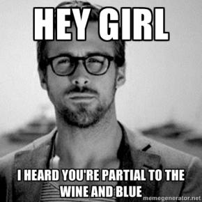 hey girl, i heard you likewine